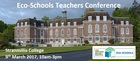 Eco-Schools Teachers Conference  Stranmillis College, 9th March 2017, 10am-3pm. -- news item graphic